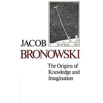 The Origins of Knowledge and Imagination (New edition) by Jacob Brono