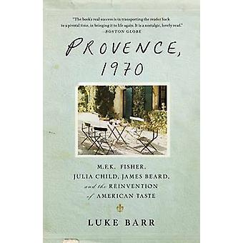 Provence - 1970 - M.F.K. Fisher - Julia Child - James Beard - and the