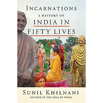 Incarnations - A History of India in Fifty Lives by Sunil Khilnani - 9