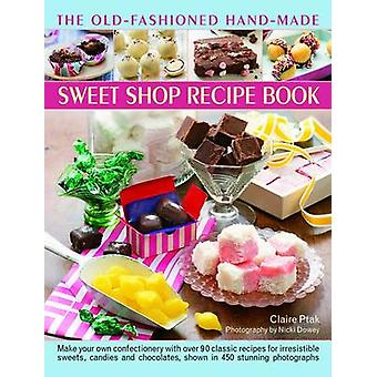 The Old-Fashioned Hand-Made Sweet Shop Recipe Book - Make Your Own Con
