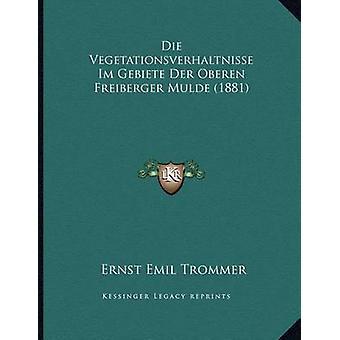 Die Vegetationsverhaltnisse Im Gebiete Der Oberen Freiberger Mulde (1