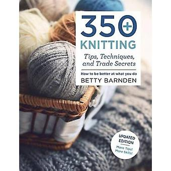 350+ Knitting Tips - Techniques - and Trade Secrets - How to Be Better