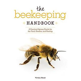 The Beekeeping Handbook - A Practical Apiary Guide for the Yard - Gard