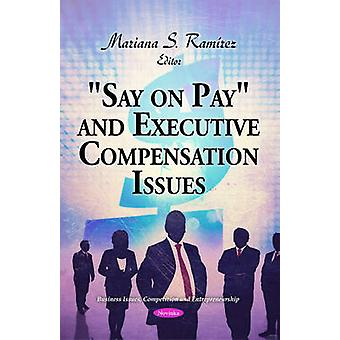 -Say on Pay - & Executive Compensation Issues by Mariana S. Ramirez -