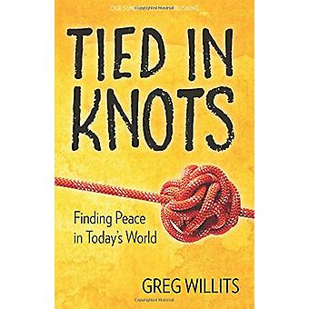 Tied in Knots - Finding Peace in Today's World by Greg Willits - 97816