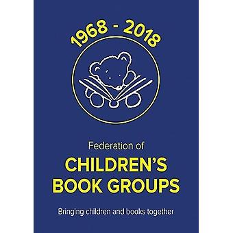 50 Years of the Federation of Children's Book Groups - 1968-2018 by 50
