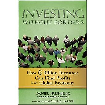 Investing without Borders - How Six Billion Investors Can Find Profits