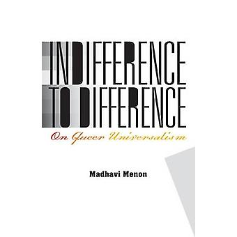 Indifference to Difference - On Queer Universalism by Madhavi Menon -