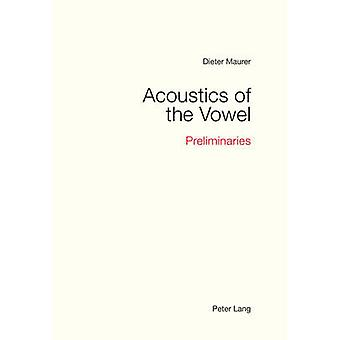 Acoustics of the Vowel by Dieter Maurer