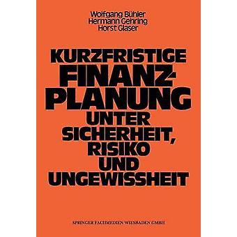 Kurzfristige Finanzplanung Unter Sicherheit Risiko Und Ungewissheit by Buhler & Wolfgang