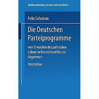 Die Deutschen Parteiprogramme Vom Erwachen Des Politischen Lebens in Deutschland Bis Zur Gegenwart by Salomon & Dr Felix