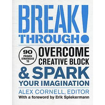 Breakthrough!: 100 Proven Strategies to Overcome Creative Block and Spark Your Imagination (Paperback) by Cornell Alex
