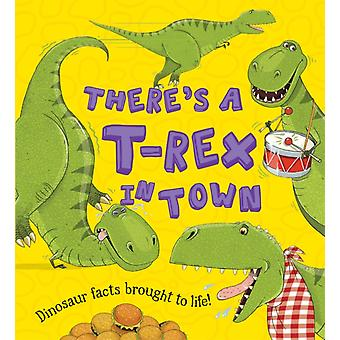 What If A Dinosaur: There's a T-Rex in Town (Paperback) by Jarvis Chris Koken Alexandra Symons Ruth