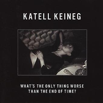 Katell Keineg - Whats the Only Thing Worse Than the End of Time? [CD] USA import