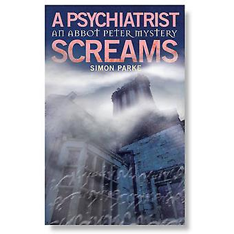 A Psychiatrist - Screams - An Abbot Peter Mystery by Simon Parke - 978
