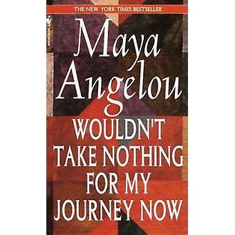 Wouldn't Take Nothing for My by Maya Angelo - 9780553569070 Book
