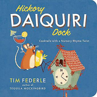 Hickory Daiquiri Dock - Cocktails With a Nursery Rhyme Twist by Tim Fe