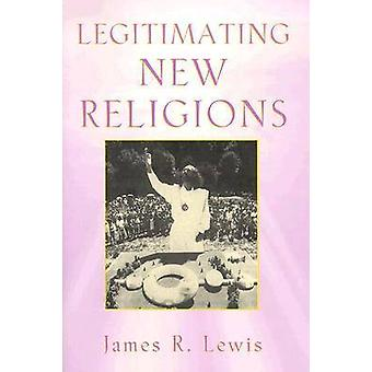Legitimating New Religions by James R. Lewis - 9780813533247 Book