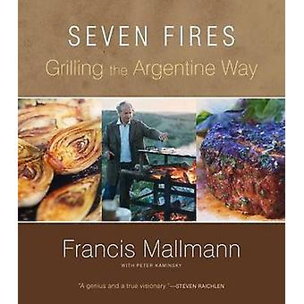 Seven Fires - Grilling the Argentine Way by Francis Mallmann - 9781579