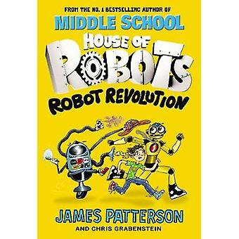 House of Robots - Robot Revolution by James Patterson - 9781784754259