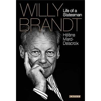 Willy Brandt - Life of a Statesman by Helene Miard-Delacroix - 9781784