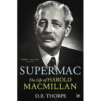 Supermac - The Life of Harold Macmillan by D.R. Thorpe - 9781844135417