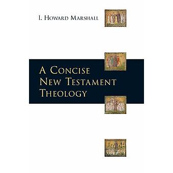 A Concise New Testament Theology by I. Howard Marshall - 978184474289