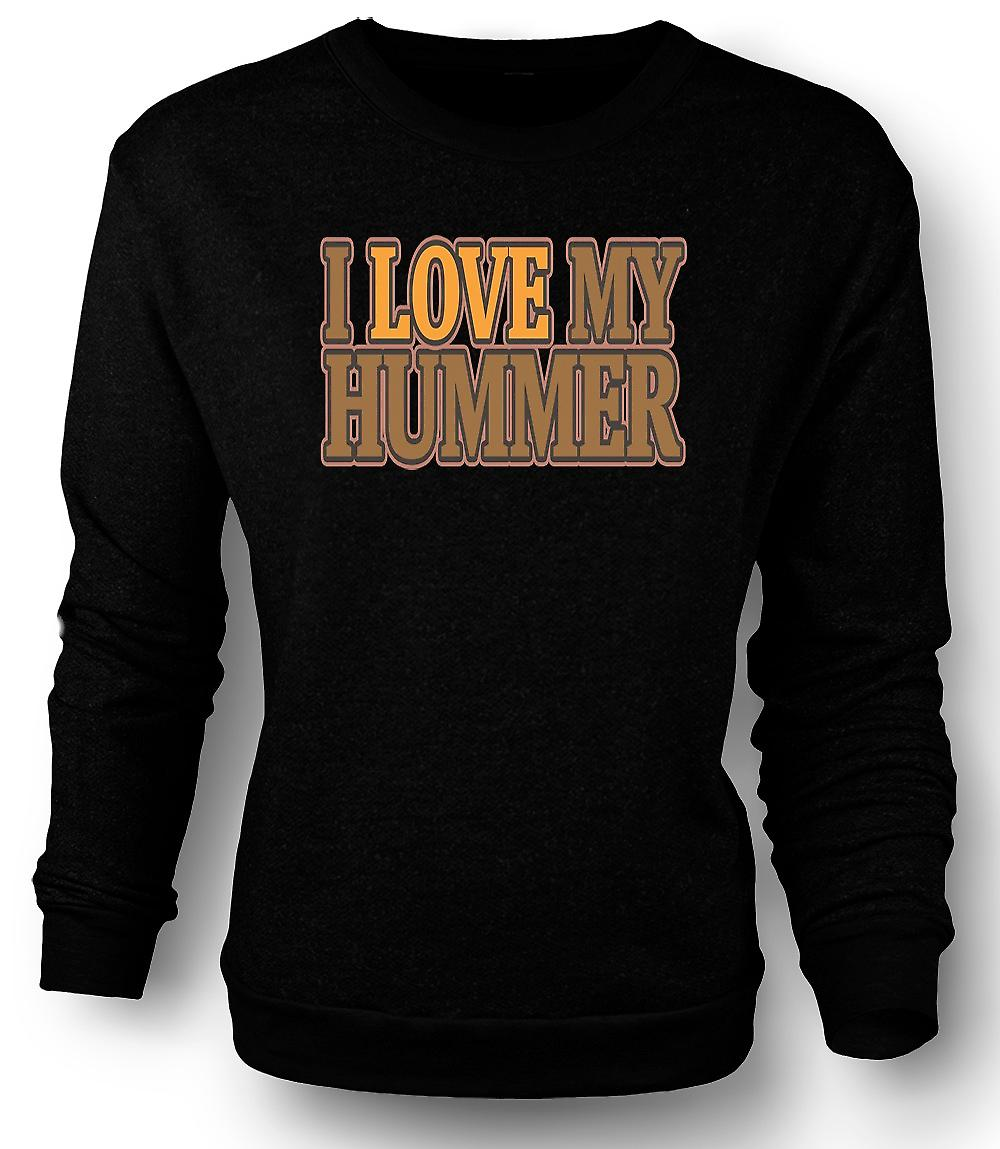 Mens Sweatshirt I Love My Hummer - Car Enthusiast