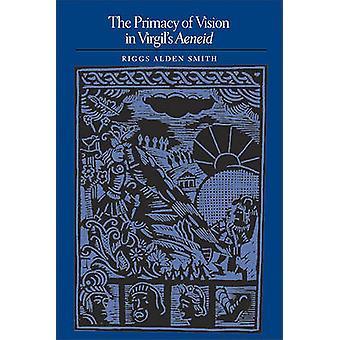 Das Primat der Vision in Vergils Aeneis von Riggs Alden Smith - 97802