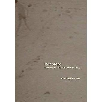 Last Steps - Maurice Blanchot's Exilic Writing by Christopher Fynsk -