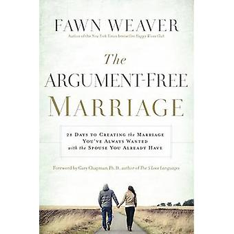 The Argument-Free Marriage - 28 Days to Creating the Marriage You've A