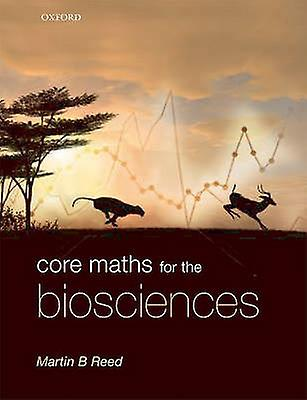 Core Maths for the Biosciences by Martin B. Reed - 9780199216345 Book