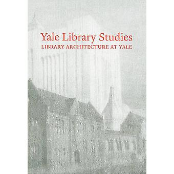 Yale Library Studies - Library Architecture at Yale - Volume 1 - Library