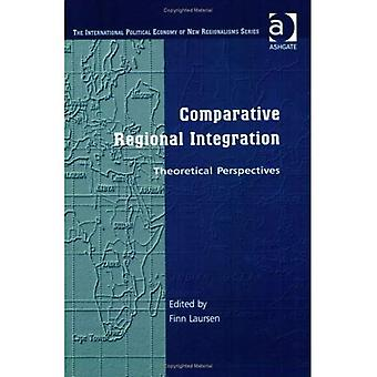 Comparative Regional Integration: Theoretical Perspectives (International Political Economy of New Regionalisms Series)