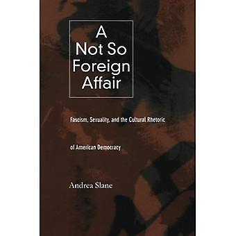 Niin ulkomaiset Affair: Fasismi, seksuaalisuutta ja amerikkalaisen demokratian kulttuuri retoriikka