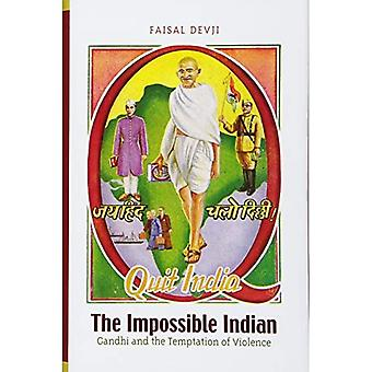 The Impossible Indian: Gandhi and the Temptations of Violence