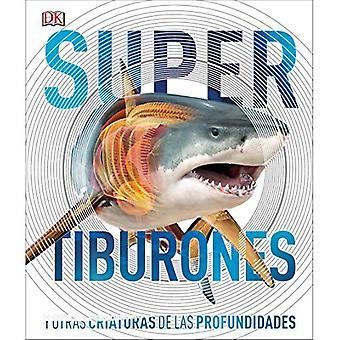 Super Tiburones: Y Otras Criaturas de Las Profundidades
