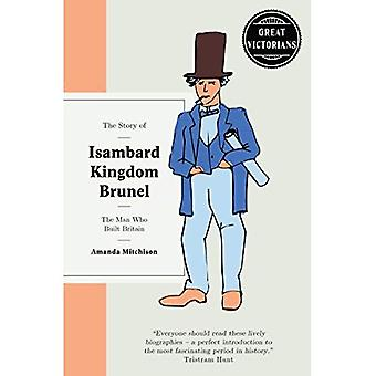The Story of Isambard Kingdom Brunel: The man who built Briton (Great Victorians)