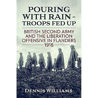Pouring with Rain - Troops� Fed Up: British Second Army and the Liberation Offensive in Flanders 1918 (Wolverhampton Military Studies)