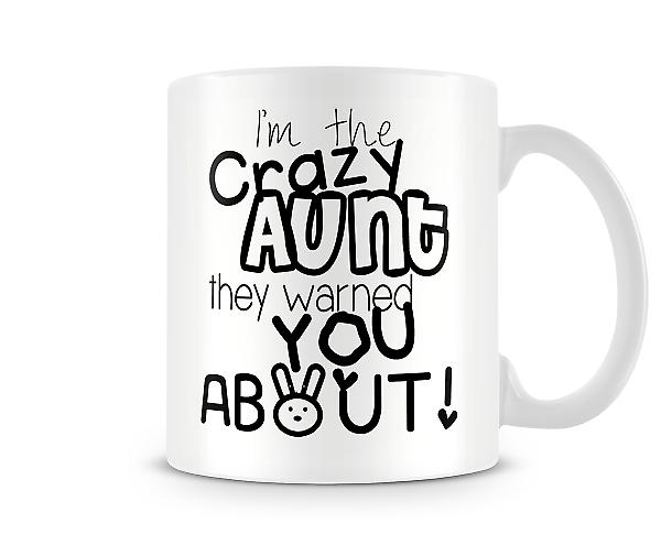 I'm The Crazy Aunt They Warned You About Mug