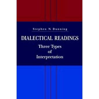 Dialectical Readings Three Types of Interpretations by Dunning & Stephen N.