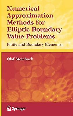 Numerical Approximation Methods for Elliptic Boundary Value Problems  Finite and Boundary EleHommests by Steinbach & Olaf