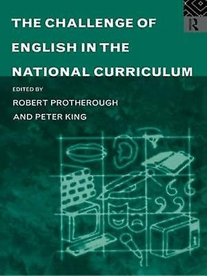 The Challenge of English in the National Curriculum by King & Peter
