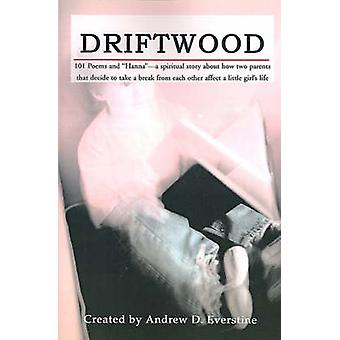 Driftwood 101 Poems  HannaA Spiritual Story about How a Broken Marriage Affects a Little Girls Life. by Everstine & Andrew D.