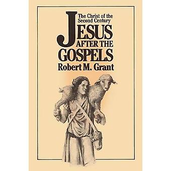 Jesus After the Gospels The Christ of the Second Century by Grant & Robert McQueen