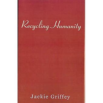 Recycling Humanity by Griffey & Jackie