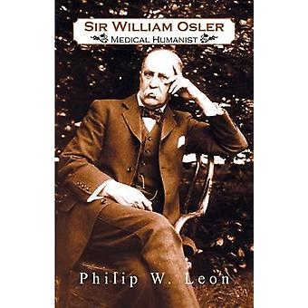 Sir William Osler Medical Humanist by Leon & Philip W.