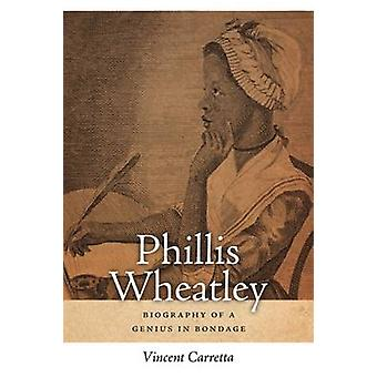 Phillis Wheatley Biography of a Genius in Bondage by Carretta & Vincent