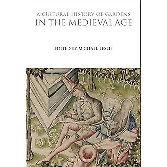 A Cultural History of Gardens in the Medieval Age by Leslie & Michael