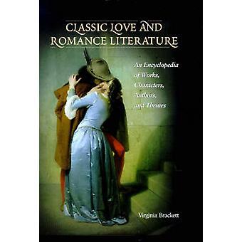 Klassische Liebe und romanische Literaturwissenschaft eine Enzyklopädie der Werke Charaktere, Autoren und Themen von Brackett & Virginia
